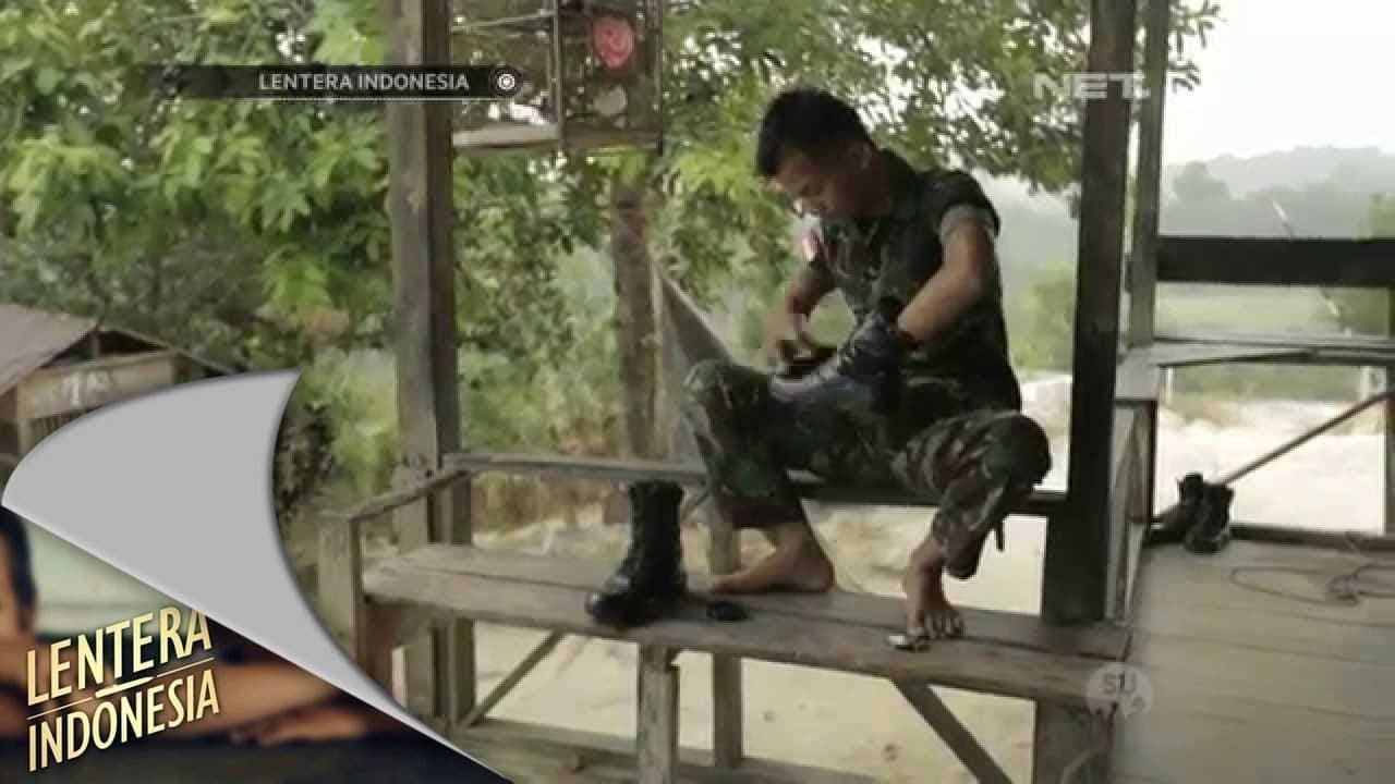 Lentera Indonesia – Surat Dari Tapal Batas – Tentara di Perbatasan