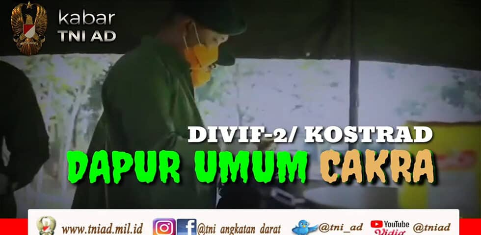 Dapur Umum Cakra Divif -2/Kostrad | KABAR TNI AD