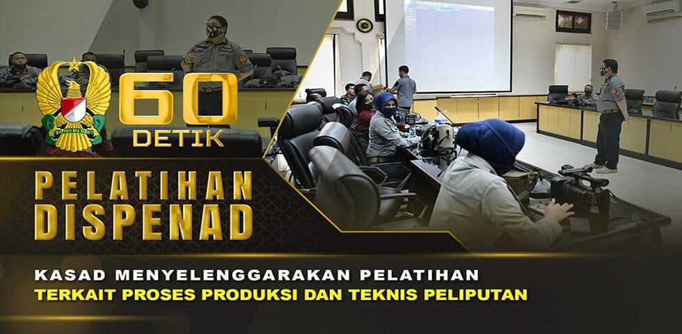 Pelatihan Proses Produksi dan Teknis Peliputan Personel Dispenad   60″ TNI AD