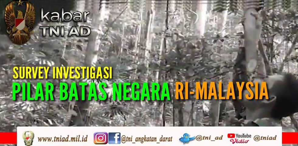 Survey Investigasi Pilar Batas Negara RI-Malaysia | KABAR TNI AD