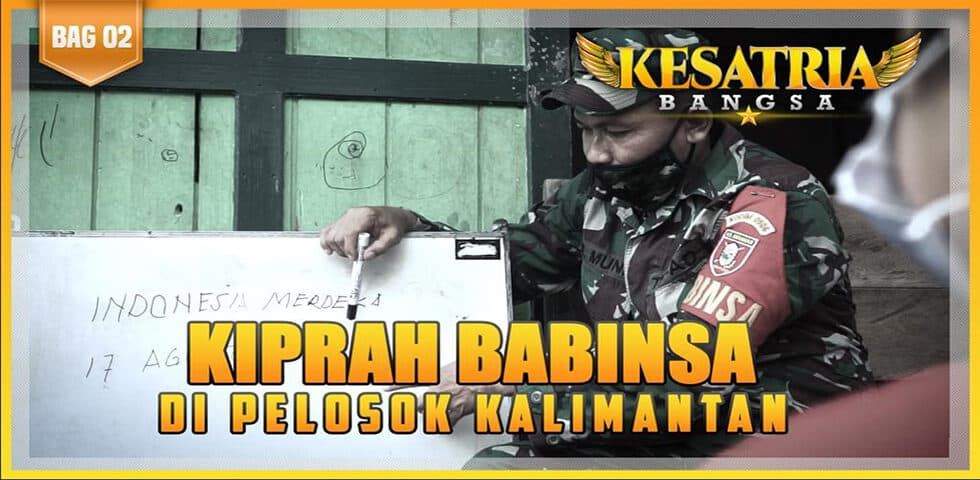 Kiprah Babinsa di Pelosok Kalimantan, Segmen 2