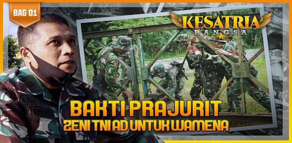 Bakti Prajurit Zeni TNI AD untuk Wamena, Segmen 1 | KESATRIA BANGSA