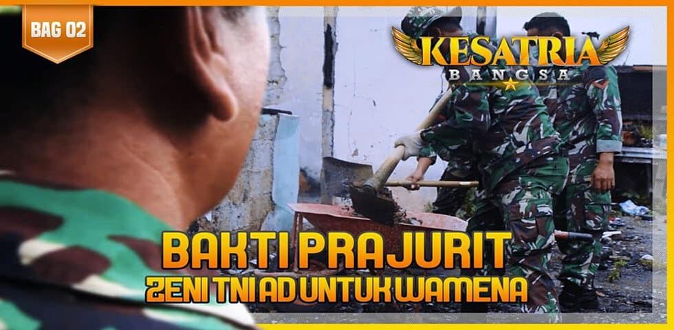Bakti Prajurit Zeni TNI AD untuk Wamena, Segmen 2 | KESATRIA BANGSA