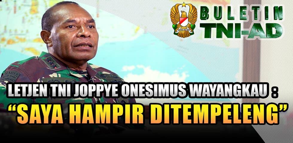 "Letjen TNI Joppye Onesimus Wayangkau: ""Saya Hampir Ditempeleng"" | Buletin TNI AD"