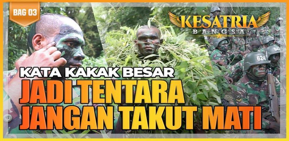 Kata Kakak Besar Jadi Tentara Jangan Takut Mati | KESATRIA BANGSA Part. 3