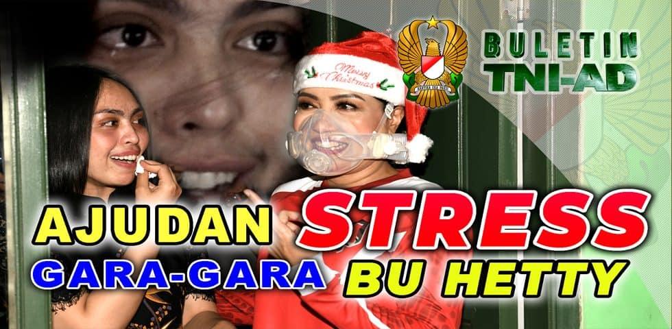 Ajudan Stress Gara-Gara Bu Hetty | BULETIN TNI AD