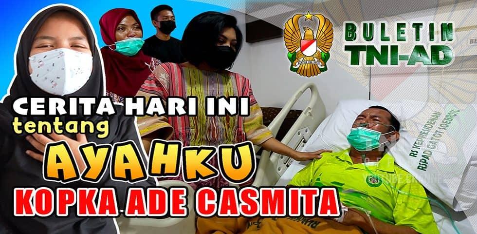 Cerita Hari Ini Tentang Ayahku Kopka Ade Casmita | BULETIN TNI AD