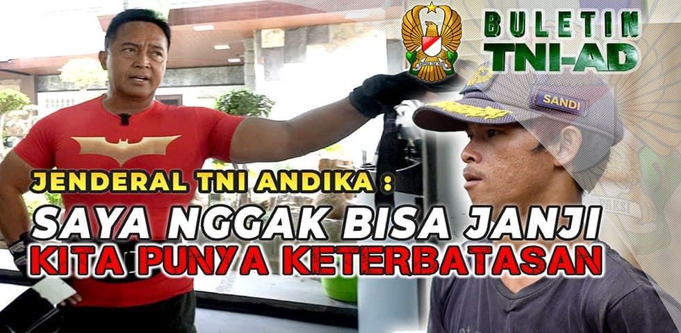 Jenderal TNI Andika Perkasa: Saya Nggak Bisa Janji, Kita Punya Keterbatasan | BULETIN TNI AD