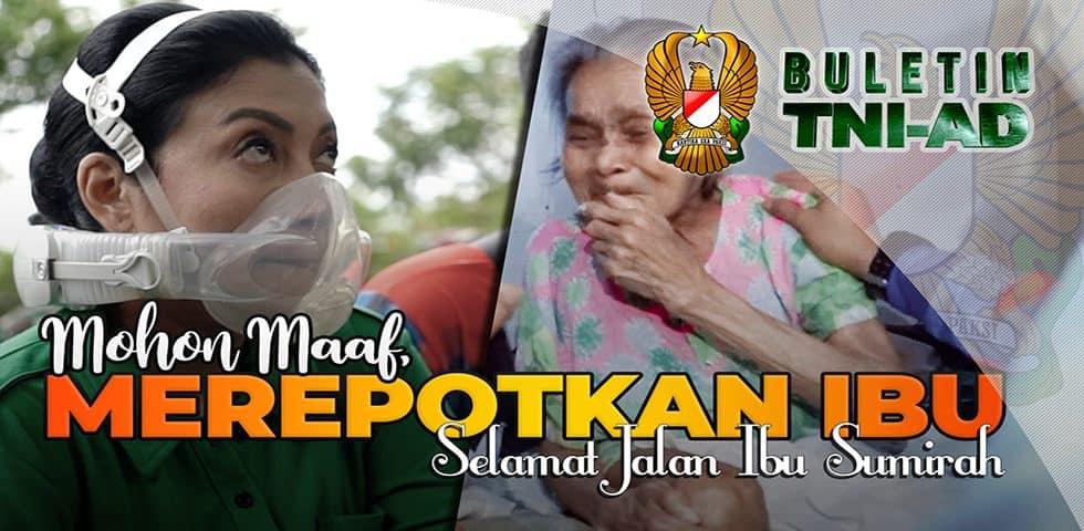 Mohon Maaf Merepotkan Ibu, Selamat Jalan Ibu Sumirah   BULETIN TNI AD