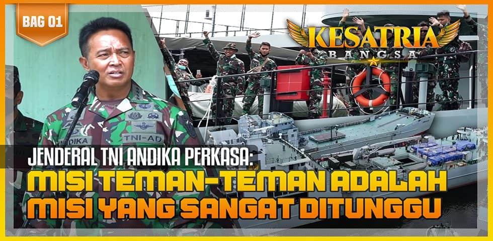 Jenderal TNI Andika Perkasa: Misi Teman-teman adalah Misi yang Sangat Ditunggu | KESATRIA BANGSA Part.1
