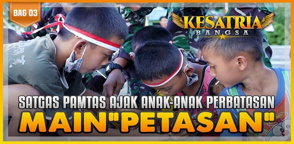 Satgas Pamtas Ajak Anak-Anak Perbatasan Main Petasan | KESATRIA BANGSA Part. 3