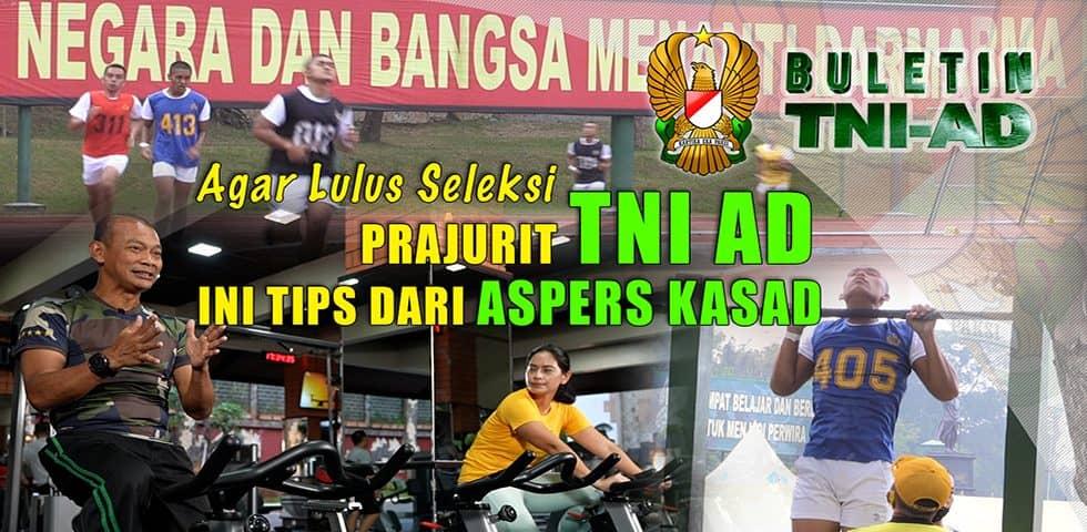 Agar Lulus Seleksi Prajurit TNI AD, Ini Tips Dari Aspers Kasad   BULETIN TNI AD