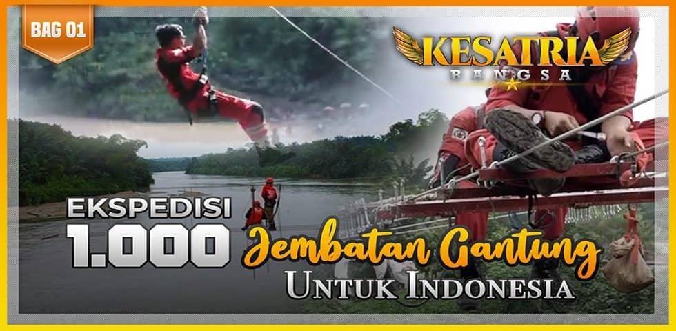 Ekspedisi 1000 Jembatan Gantung untuk Indonesia | KESATRIA BANGSA Part.1