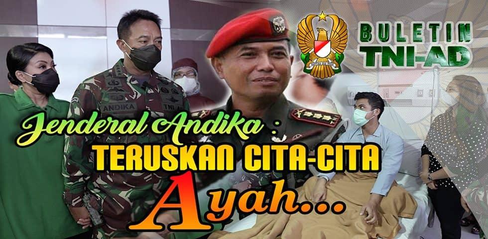 Jenderal Andika: Teruskan Cita-Cita Ayah.. | BULETIN TNI AD
