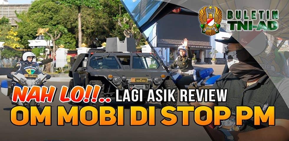 Nah Lo… Lagi Asik Review Om Mobi di Stop PM | BULETIN TNI AD